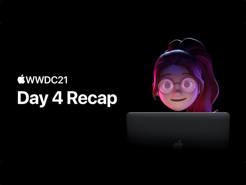 Apple has dropped its recap video covering the fourth day of WWDC21