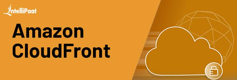 What is Amazon CloudFront? Definition, Use cases & Pricing