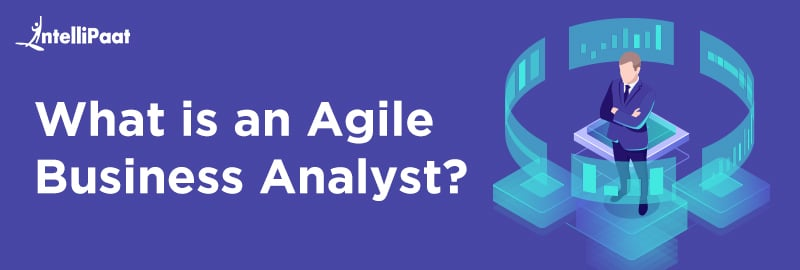 What is an AGILE Business Analyst? Roles & Responsibilities